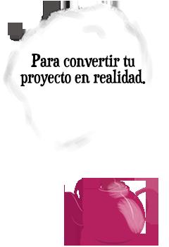 Para convertir tu proyecto en realidad